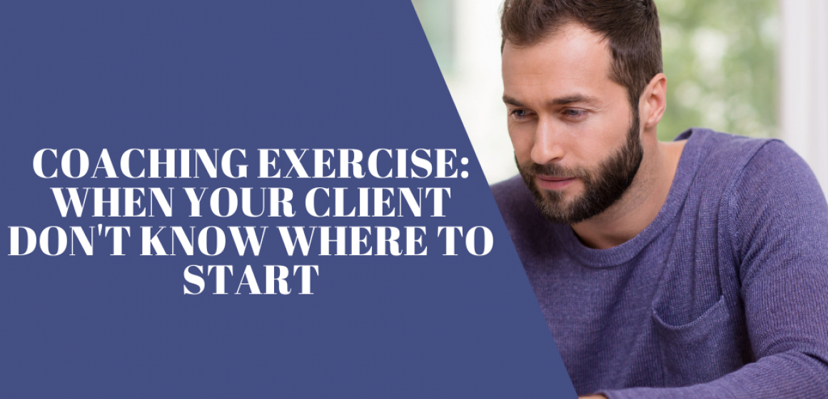 Coaching Exercise: How to Help Your Clients When They Don't Know Where to Start