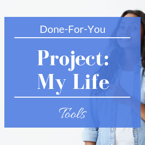 done for you project my life tools