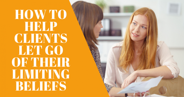 How to Help Clients Let Go of Their Limiting Beliefs