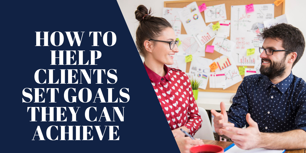 How to Help Clients Set Goals They Can Achieve