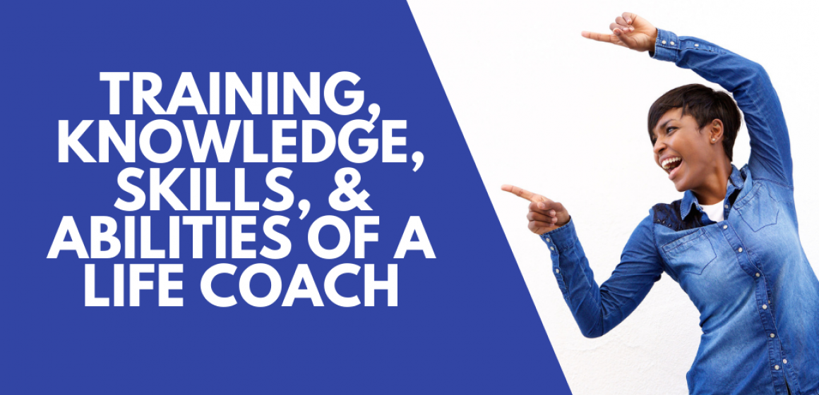 Life Coach Training, Knowledge, Skills, and Abilities